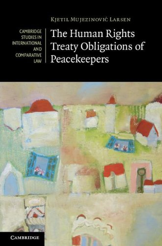 The Human Rights Treaty Obligations of Peacekeepers (Cambridge Studies in International and ...
