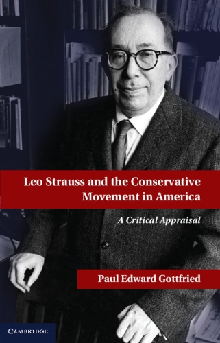 Leo Strauss and the Conservative Movement in America (Hardback): Paul E. Gottfried