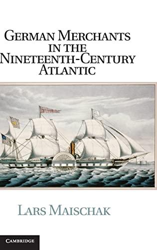German Merchants in the Nineteenth-Century Atlantic: Lars Maischak