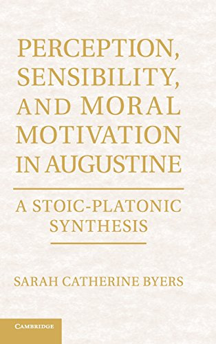 Perception, Sensibility, and Moral Motivation in Augustine: A Stoic-Platonic Synthesis: Sarah ...