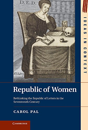 Republic of Women: Rethinking the Republic of Letters in the Seventeenth Century (Ideas in Context)...
