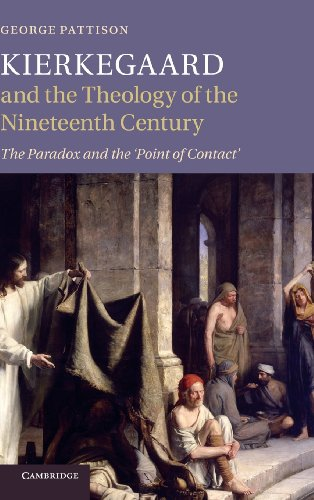 Kierkegaard and the Theology of the Nineteenth Century: The Paradox and the 'Point of Contact&...