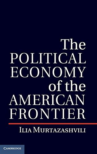 The Political Economy of the American Frontier (Political Economy of Institutions and Decisions): ...
