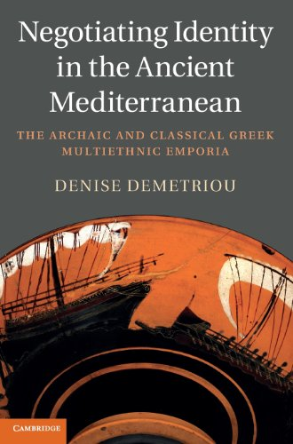 Negotiating Identity in the Ancient Mediterranean: The Archaic and Classical Greek Multiethnic ...