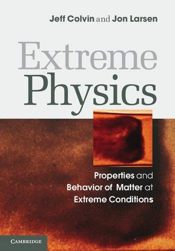 Extreme Physics: Properties and Behavior of Matter at Extreme Conditions: Jon Larsen