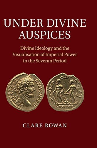 9781107020122: Under Divine Auspices: Divine Ideology and the Visualisation of Imperial Power in the Severan Period