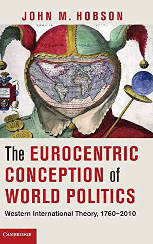9781107020207: The Eurocentric Conception of World Politics: Western International Theory, 1760-2010