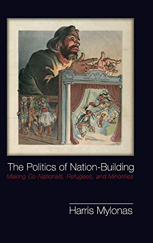 9781107020450: The Politics of Nation-building: Making Co-nationals, Refugees and Minorities