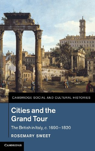 9781107020504: Cities and the Grand Tour: The British in Italy, c.1690-1820 (Cambridge Social and Cultural Histories)