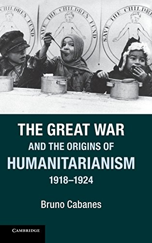 The Great War and the Origins of Humanitarianism, 1918-1924: Professor Bruno Cabanes