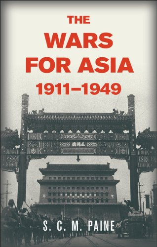 Wars for Asia, 1911-1949.: PAINE, S. C. M.