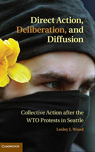 Direct Action, Deliberation, and Diffusion: Collective Action after the WTO Protests in Seattle (...