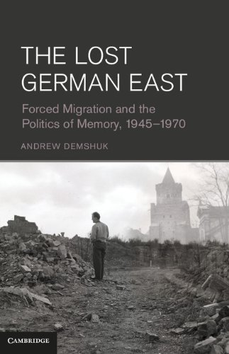 9781107020733: The Lost German East: Forced Migration and the Politics of Memory, 1945-1970