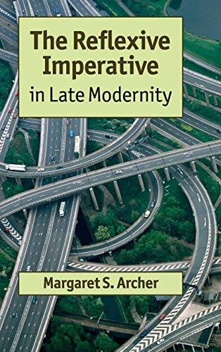 The Reflexive Imperative in Late Modernity: Archer, Margaret S.