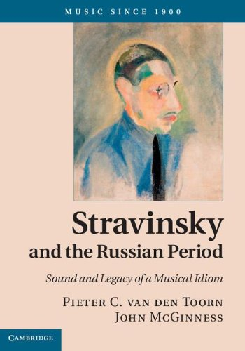 Stravinsky and the Russian Period: Sound and Legacy of a Musical Idiom (Music Since 1900): van den ...