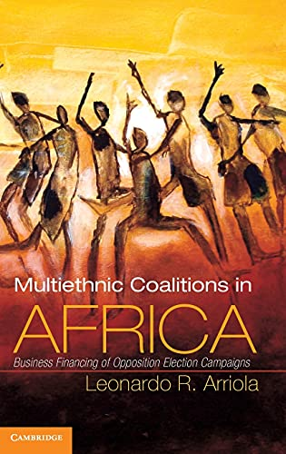9781107021112: Multi-Ethnic Coalitions in Africa: Business Financing of Opposition Election Campaigns (Cambridge Studies in Comparative Politics)