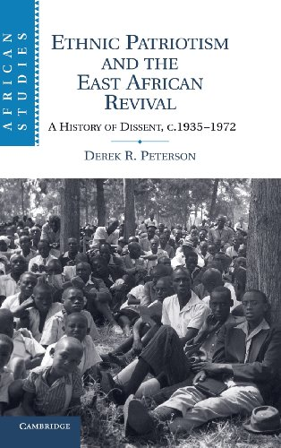 Ethnic Patriotism and the East African Revival. A History of Dissent, c.1935 to 1972.: Peterson, ...