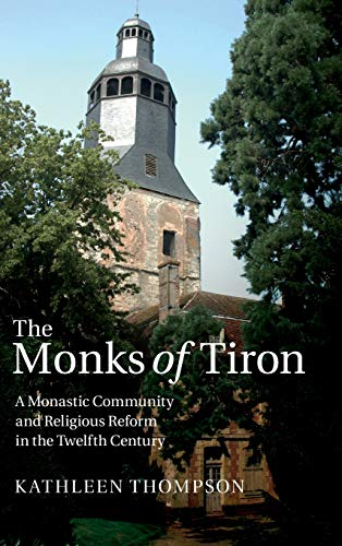 9781107021242: The Monks of Tiron: A Monastic Community and Religious Reform in the Twelfth Century
