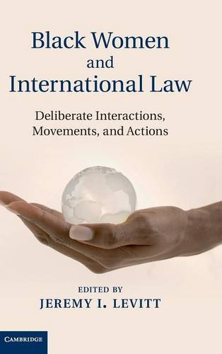 9781107021303: Black Women and International Law: Deliberate Interactions, Movements and Actions