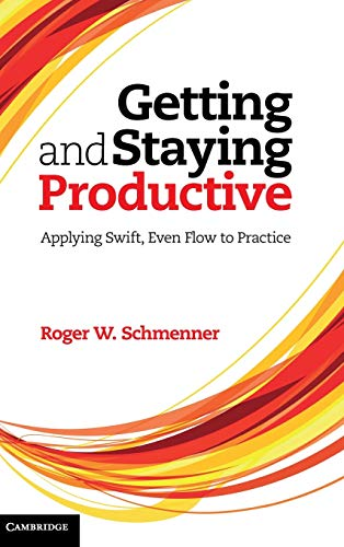 9781107021327: Getting and Staying Productive: Applying Swift, Even Flow to Practice