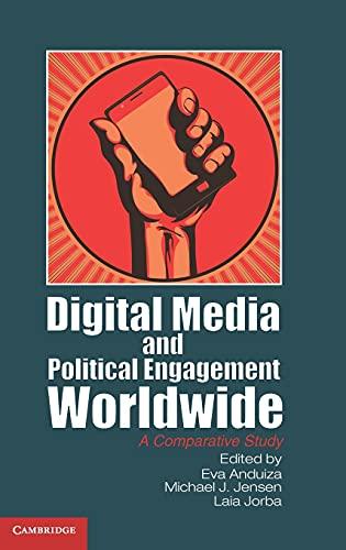 Digital Media and Political Engagement Worldwide: A: Anduiza, Eva (Editor)/
