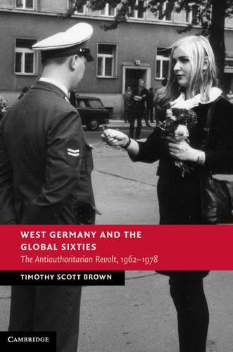 9781107022553: West Germany and the Global Sixties: The Anti-Authoritarian Revolt, 1962–1978 (New Studies in European History)