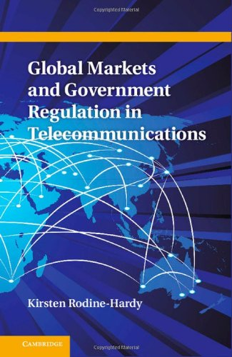 9781107022607: Global Markets and Government Regulation in Telecommunications