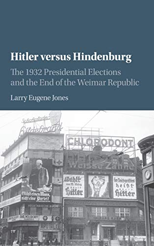 9781107022614: Hitler versus Hindenburg: The 1932 Presidential Elections and the End of the Weimar Republic