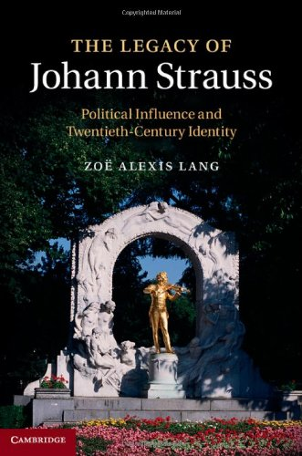 9781107022683: The Legacy of Johann Strauss: Political Influence and Twentieth-Century Identity (Music Since 1900)