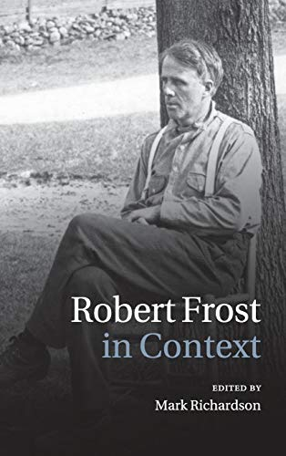Robert Frost in Context (Literature in Context): Mark Richardson