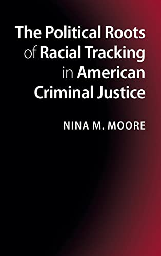 9781107022973: The Political Roots of Racial Tracking in American Criminal Justice