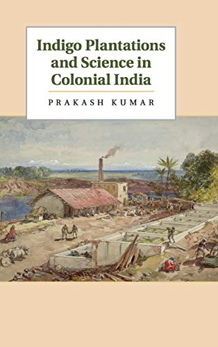 Indigo Plantations and Science in Colonial India Hardback: Kumar