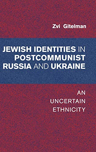 Jewish Identities in Postcommunist Russia and Ukraine: An Uncertain Ethnicity