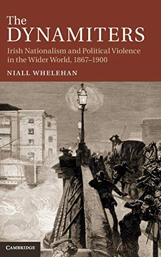 9781107023321: The Dynamiters: Irish Nationalism and Political Violence in the Wider World, 1867-1900