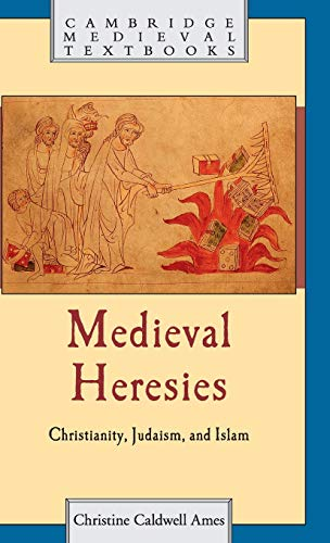 Medieval Heresies: Christianity, Judaism, and Islam (Hardback): Christine Caldwell Ames