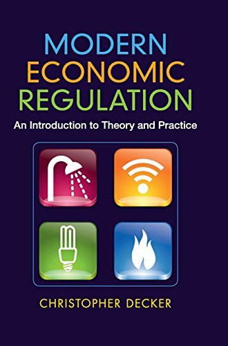 Modern Economic Regulation: An Introduction to Theory and Practice: Decker, Dr Christopher