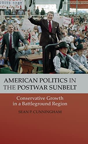 American Politics in the Postwar Sunbelt: Conservative Growth in a Battleground Region (Hardback): ...