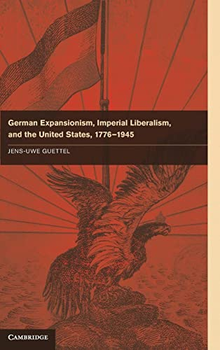 9781107024694: German Expansionism, Imperial Liberalism and the United States, 1776-1945