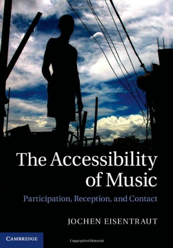The Accessibility of Music: Participation, Reception, and Contact: Eisentraut, Dr Jochen