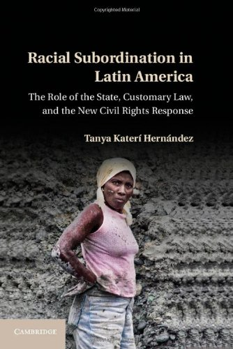 Racial Subordination in Latin America: The Role of the State, Customary Law, and the New Civil ...