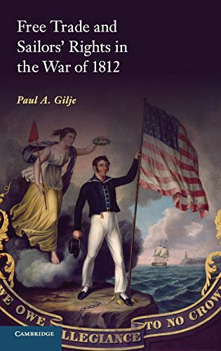 Free Trade and Sailors Rights in the War of 1812 (Hardback): Paul A. Gilje