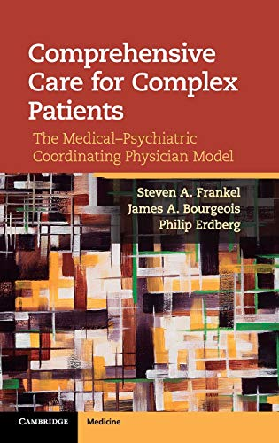 9781107025158: Comprehensive Care for Complex Patients: The Medical-Psychiatric Coordinating Physician Model