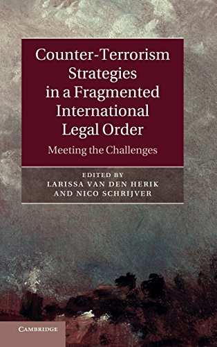 Counter-Terrorism Strategies in a Fragmented International Legal Order: Meeting the Challenges