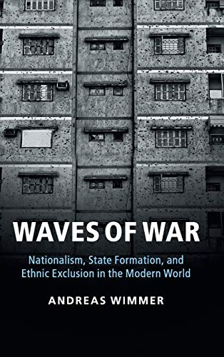 9781107025554: Waves of War: Nationalism, State Formation, and Ethnic Exclusion in the Modern World (Cambridge Studies in Comparative Politics)