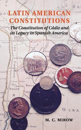9781107025592: Latin American Constitutions: The Constitution of Cádiz and its Legacy in Spanish America