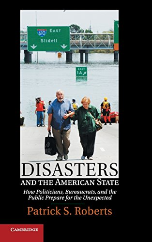 9781107025868: Disasters and the American State: How Politicians, Bureaucrats, and the Public Prepare for the Unexpected
