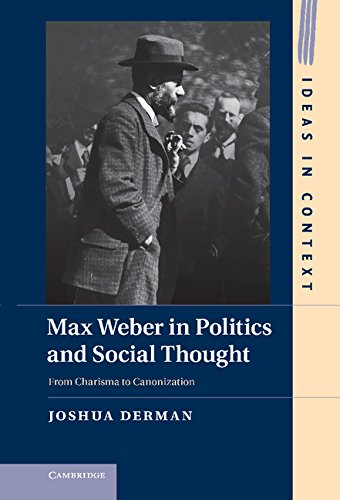 9781107025882: Max Weber in Politics and Social Thought: From Charisma to Canonization (Ideas in Context)