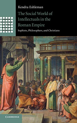 9781107026384: The Social World of Intellectuals in the Roman Empire: Sophists, Philosophers, and Christians (Greek Culture in the Roman World)