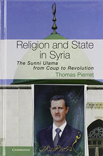 Religion and State in Syria: The Sunni Ulama from Coup to Revolution: Thomas Pierret