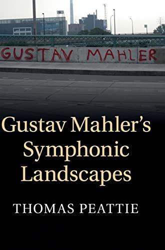 Gustav Mahler s Symphonic Landscapes (Hardback): Thomas Peattie